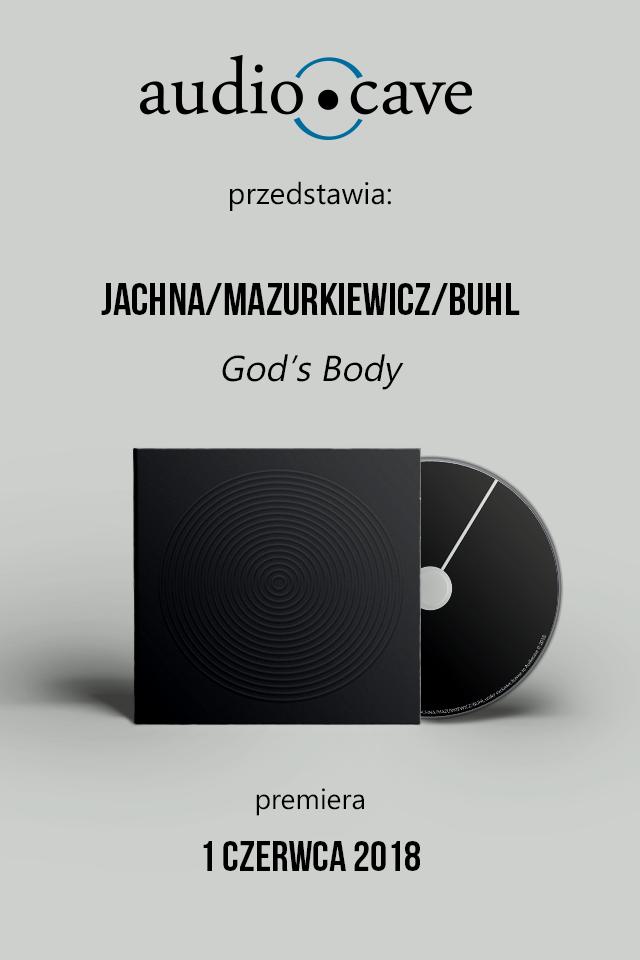 Jachna/Mazurkiewicz/Buhl - God's Body - premiera LP